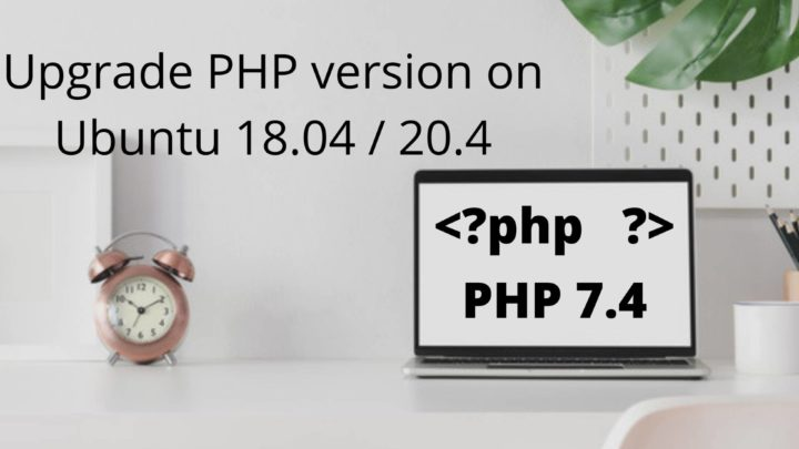 Upgrade PHP Version to PHP7.4 on Ubuntu