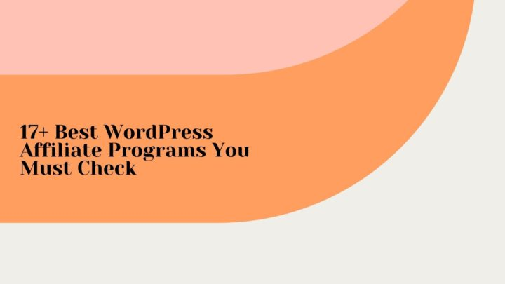 17+ Best WordPress Affiliate Programs You Must Check